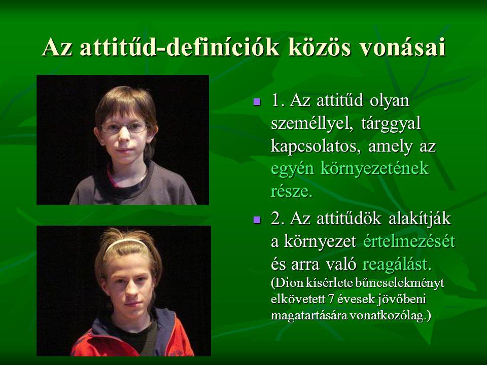 Az attitűd-definíciók közös vonásai  1. Az attitűd olyan személlyel, tárggyal kapcsolatos, amely az egyén környezetének része.  2. Az attitűdök alak