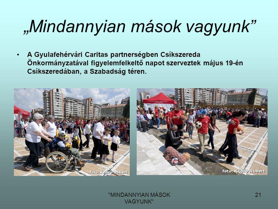 """MINDANNYIAN MÁSOK VAGYUNK 21 """"Mindannyian mások vagyunk •A Gyulafehérvári Caritas partnerségben Csíkszereda Önkormányzatával figyelemfelkeltő napot szerveztek május 19-én Csíkszeredában, a Szabadság téren."""
