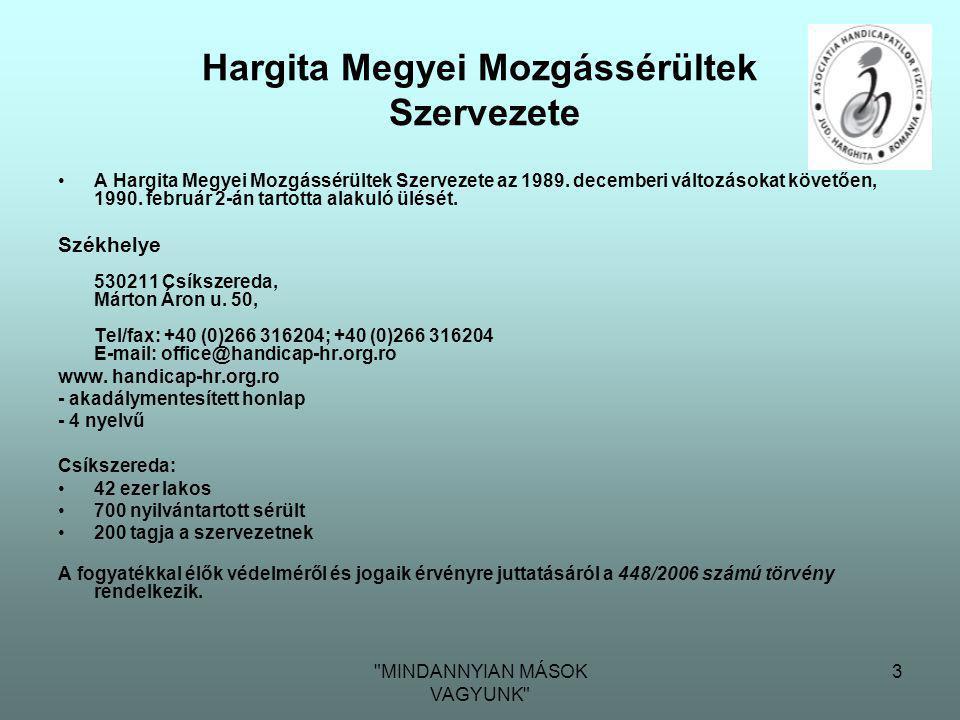 MINDANNYIAN MÁSOK VAGYUNK 3 Hargita Megyei Mozgássérültek Szervezete •A Hargita Megyei Mozgássérültek Szervezete az 1989.