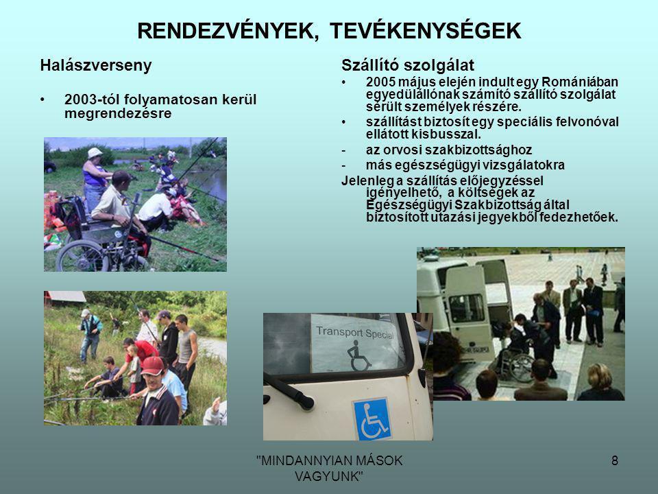 MINDANNYIAN MÁSOK VAGYUNK 8 Halászverseny •2003-tól folyamatosan kerül megrendezésre Szállító szolgálat •2005 május elején indult egy Romániában egyedülállónak számító szállító szolgálat sérült személyek részére.