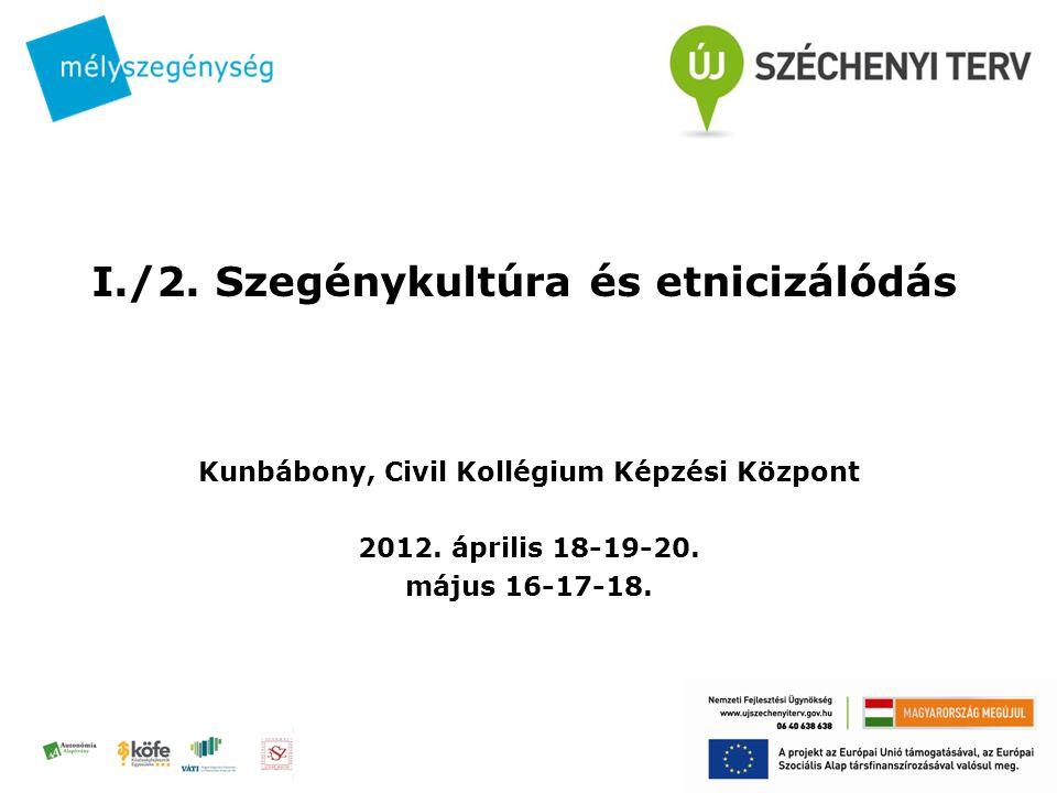 I./2. Szegénykultúra és etnicizálódás Kunbábony, Civil Kollégium Képzési Központ 2012.