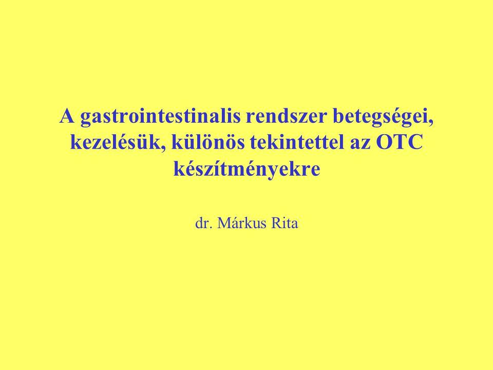 A gastrointestinalis rendszer betegségei, kezelésük, különös tekintettel az OTC készítményekre dr.