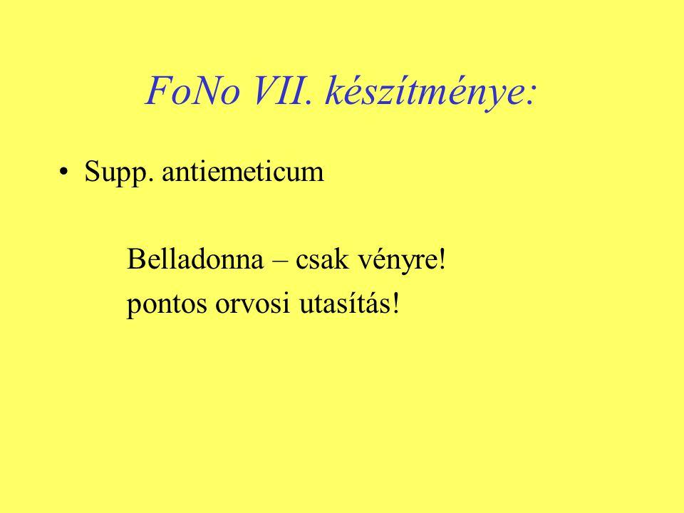 FoNo VII. készítménye: •Supp. antiemeticum Belladonna – csak vényre! pontos orvosi utasítás!