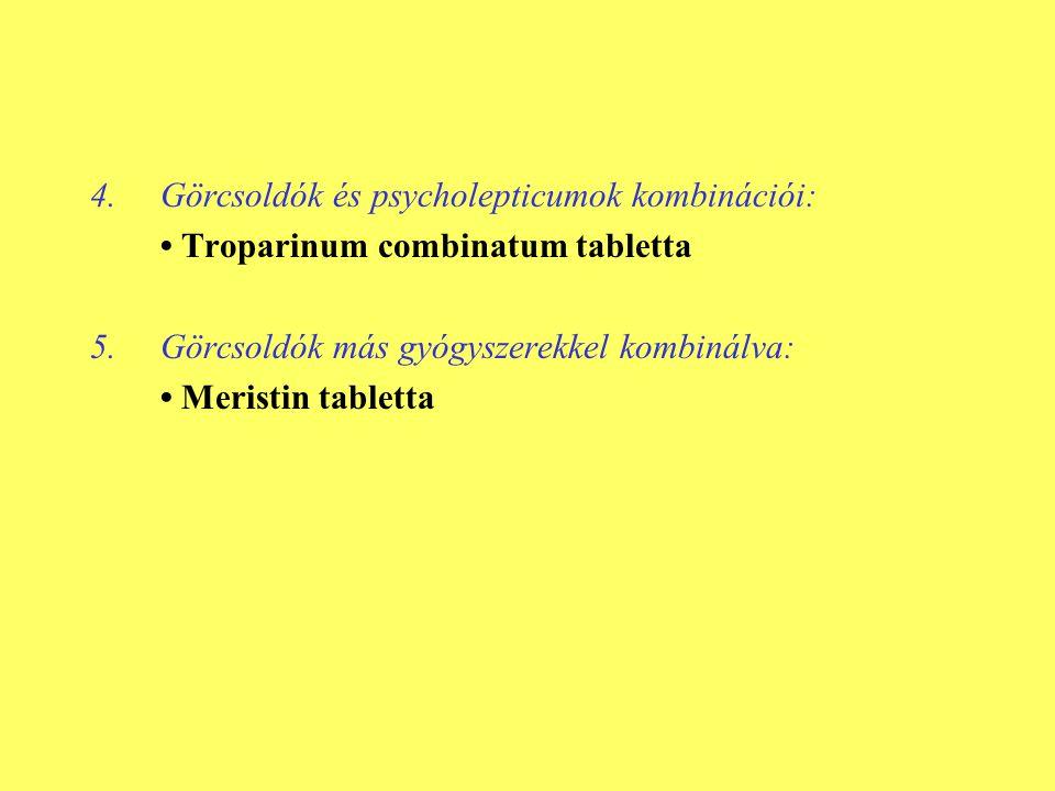 4.Görcsoldók és psycholepticumok kombinációi: • Troparinum combinatum tabletta 5.Görcsoldók más gyógyszerekkel kombinálva: • Meristin tabletta