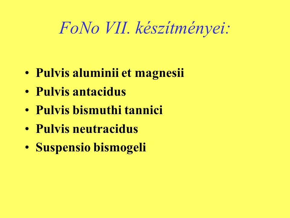 FoNo VII. készítményei: •Pulvis aluminii et magnesii •Pulvis antacidus •Pulvis bismuthi tannici •Pulvis neutracidus •Suspensio bismogeli