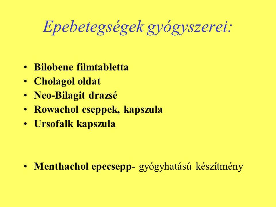 Epebetegségek gyógyszerei: •Bilobene filmtabletta •Cholagol oldat •Neo-Bilagit drazsé •Rowachol cseppek, kapszula •Ursofalk kapszula •Menthachol epecsepp- gyógyhatású készítmény