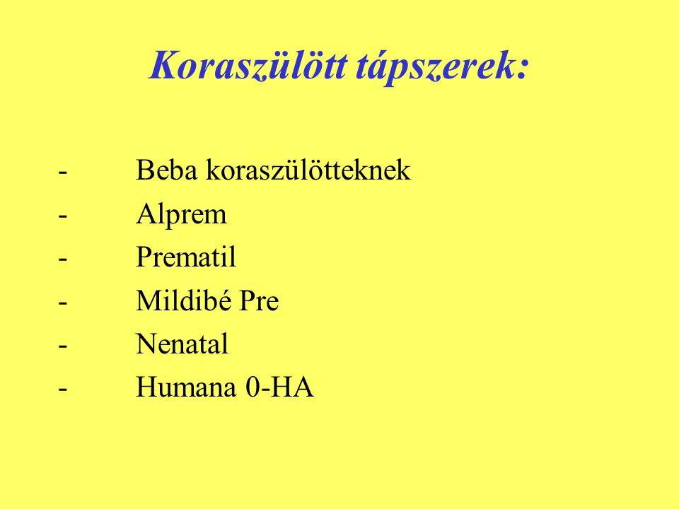 Koraszülött tápszerek: - Beba koraszülötteknek - Alprem - Prematil - Mildibé Pre - Nenatal - Humana 0-HA