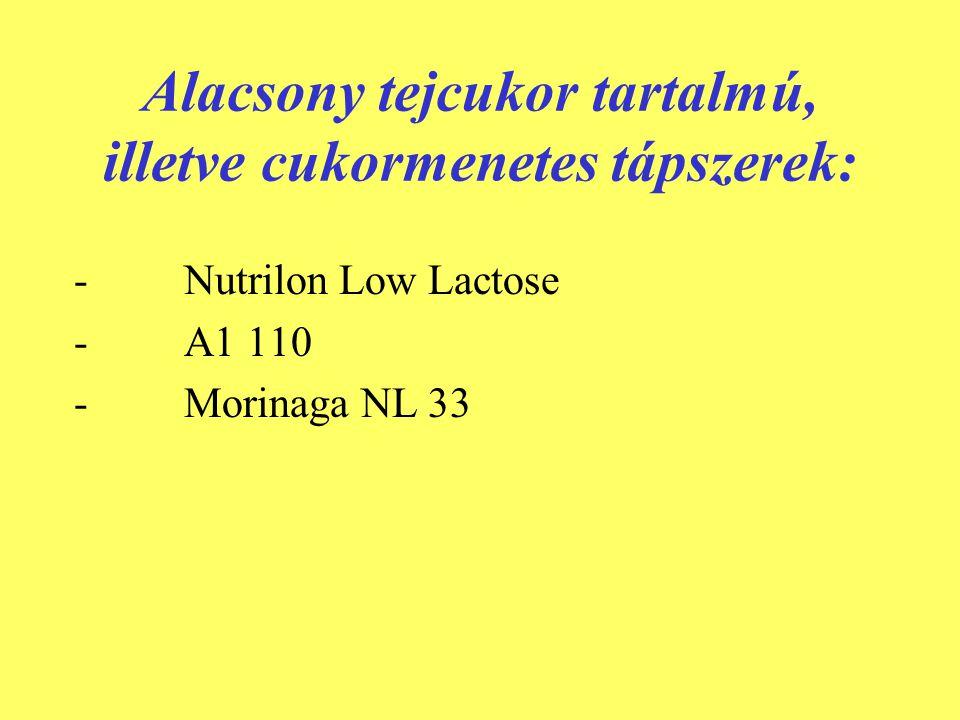 Alacsony tejcukor tartalmú, illetve cukormenetes tápszerek: - Nutrilon Low Lactose - A1 110 - Morinaga NL 33