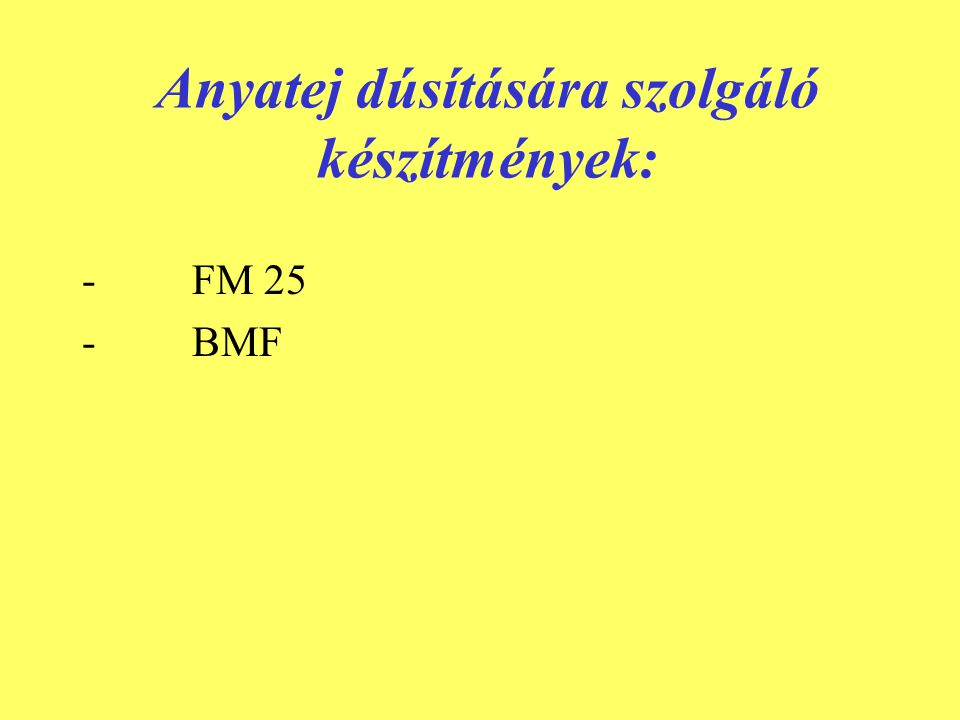 Anyatej dúsítására szolgáló készítmények: - FM 25 - BMF