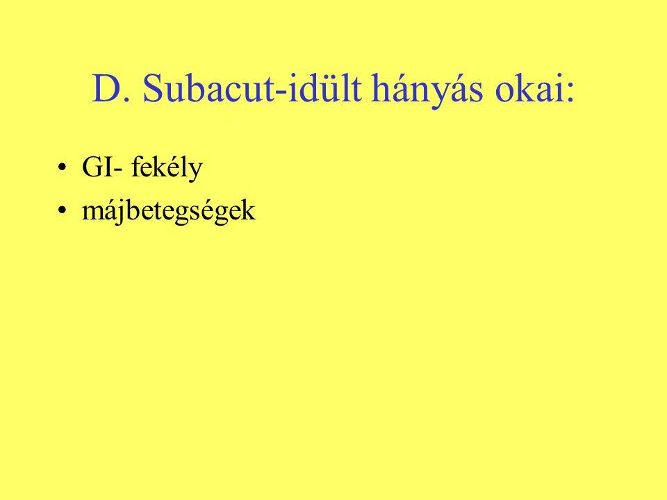 D. Subacut-idült hányás okai: •GI- fekély •májbetegségek