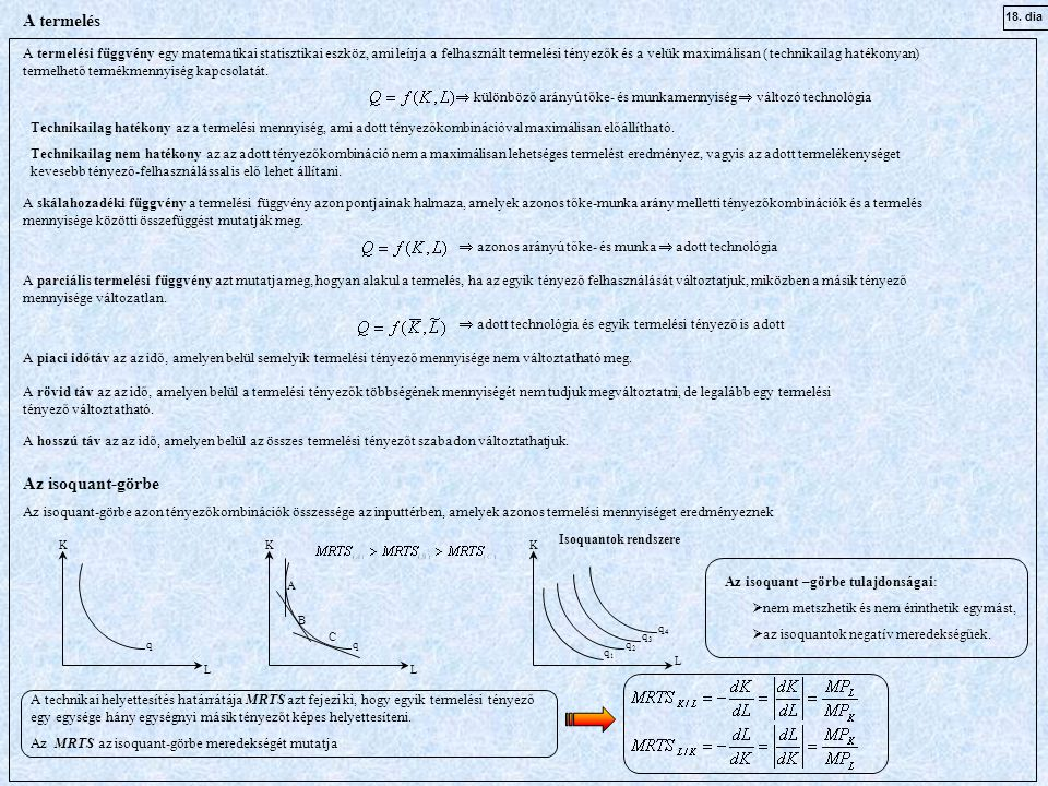 A termelés A termelési függvény egy matematikai statisztikai eszköz, ami leírja a felhasznált termelési tényezők és a velük maximálisan ( technikailag