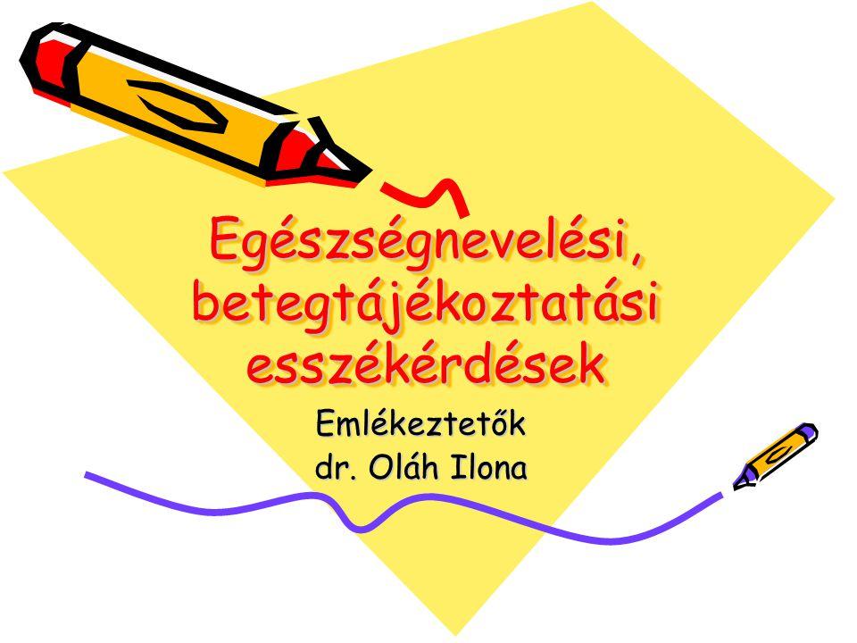 Egészségnevelési, betegtájékoztatási esszékérdések Emlékeztetők dr. Oláh Ilona
