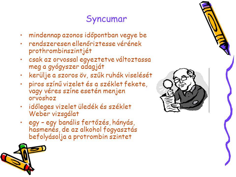 Syncumar •mindennap azonos időpontban vegye be •rendszeresen ellenőriztesse vérének prothrombinszintjét •csak az orvossal egyeztetve változtassa meg a