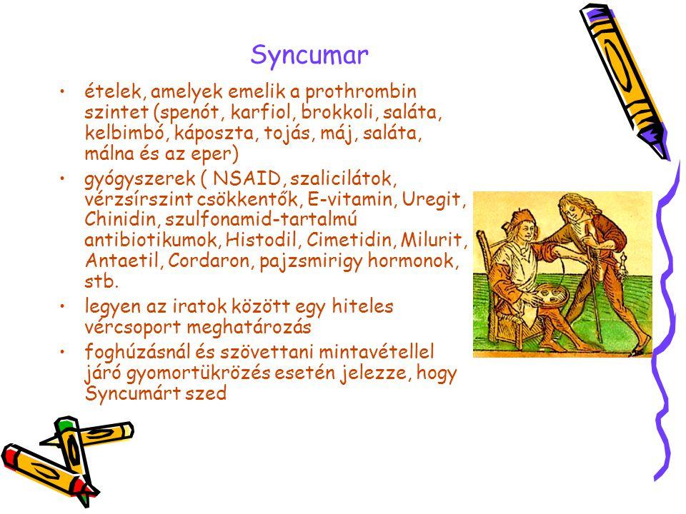 Syncumar •ételek, amelyek emelik a prothrombin szintet (spenót, karfiol, brokkoli, saláta, kelbimbó, káposzta, tojás, máj, saláta, málna és az eper) •