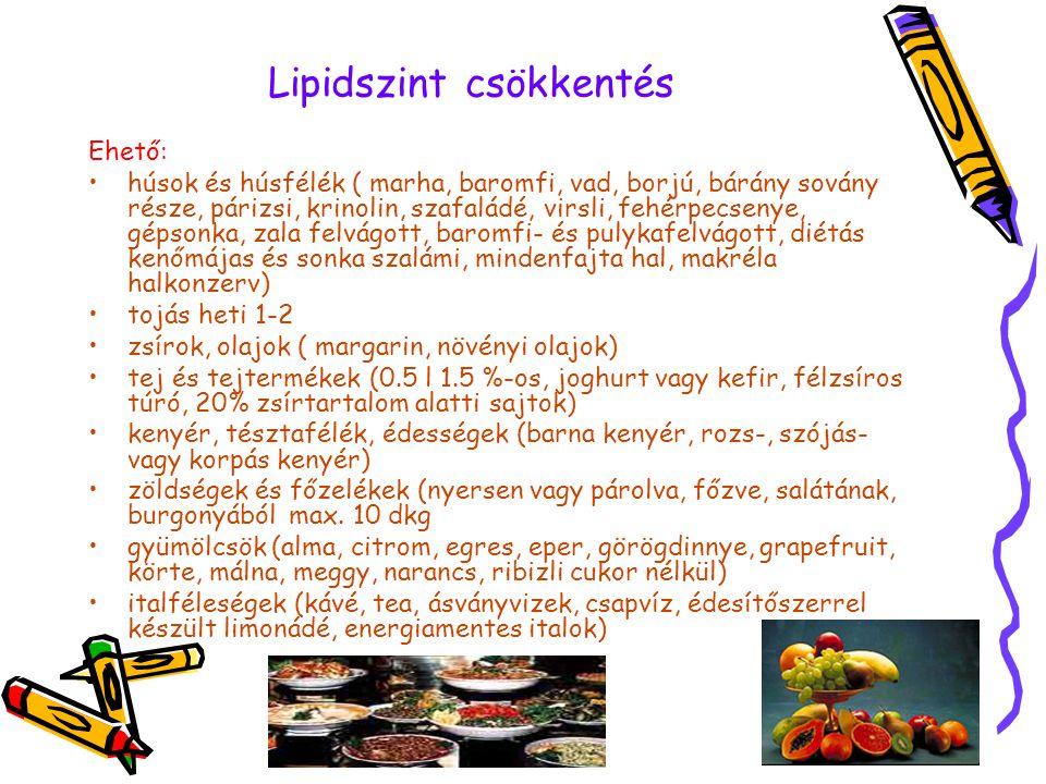 Lipidszint csökkentés Ehető: •húsok és húsfélék ( marha, baromfi, vad, borjú, bárány sovány része, párizsi, krinolin, szafaládé, virsli, fehérpecsenye