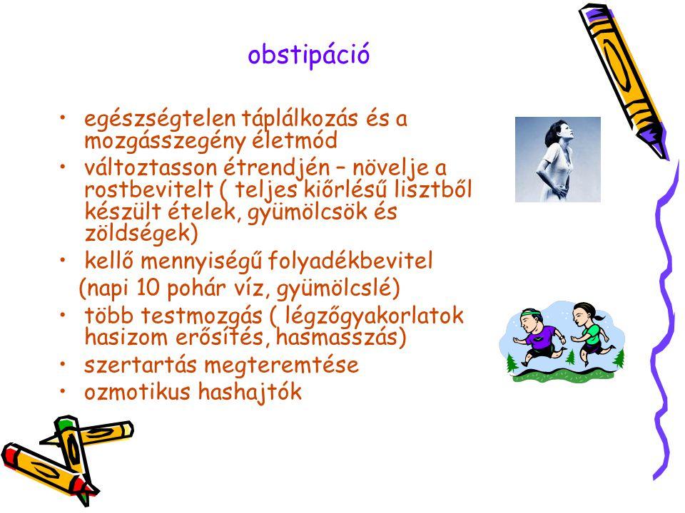 obstipáció •egészségtelen táplálkozás és a mozgásszegény életmód •változtasson étrendjén – növelje a rostbevitelt ( teljes kiőrlésű lisztből készült é