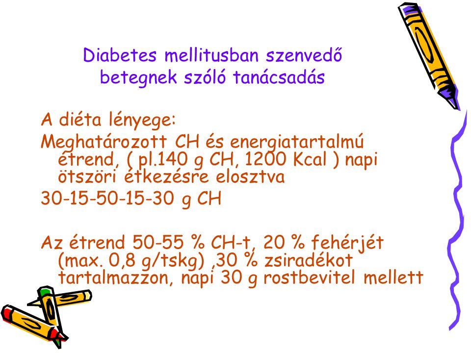 Diabetes mellitusban szenvedő betegnek szóló tanácsadás A diéta lényege: Meghatározott CH és energiatartalmú étrend, ( pl.140 g CH, 1200 Kcal ) napi ö