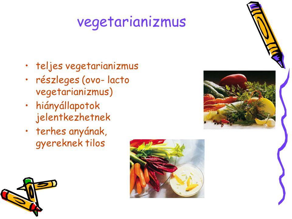 vegetarianizmus •teljes vegetarianizmus •részleges (ovo- lacto vegetarianizmus) •hiányállapotok jelentkezhetnek •terhes anyának, gyereknek tilos
