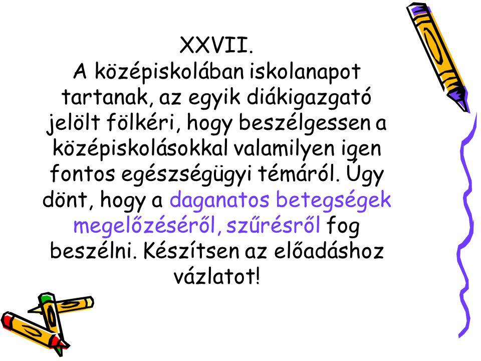 XXVII. A középiskolában iskolanapot tartanak, az egyik diákigazgató jelölt fölkéri, hogy beszélgessen a középiskolásokkal valamilyen igen fontos egész