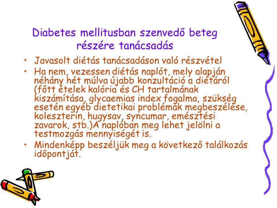 Diabetes mellitusban szenvedő beteg részére tanácsadás •Javasolt diétás tanácsadáson való részvétel •Ha nem, vezessen diétás naplót, mely alapján néhá