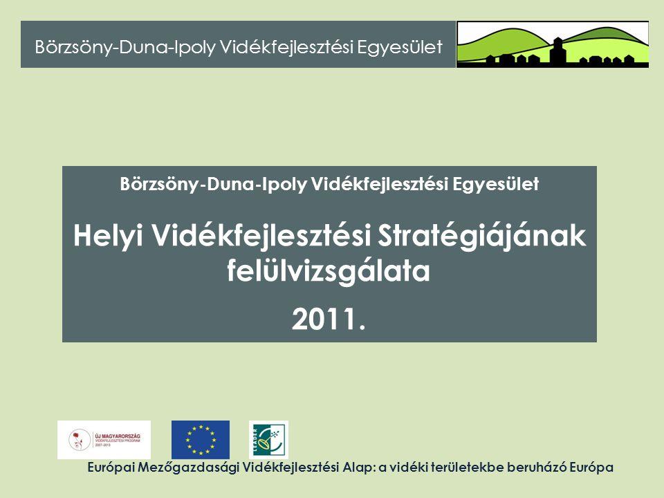 Börzsöny-Duna-Ipoly Vidékfejlesztési Egyesület Helyi Vidékfejlesztési Stratégiájának felülvizsgálata 2011. Európai Mezőgazdasági Vidékfejlesztési Alap