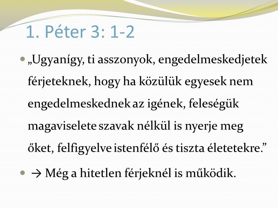 """1. Péter 3: 1-2  """"Ugyanígy, ti asszonyok, engedelmeskedjetek férjeteknek, hogy ha közülük egyesek nem engedelmeskednek az igének, feleségük magavisel"""