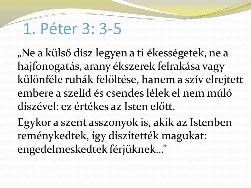 """1. Péter 3: 3-5 """"Ne a külső dísz legyen a ti ékességetek, ne a hajfonogatás, arany ékszerek felrakása vagy különféle ruhák felöltése, hanem a szív elr"""