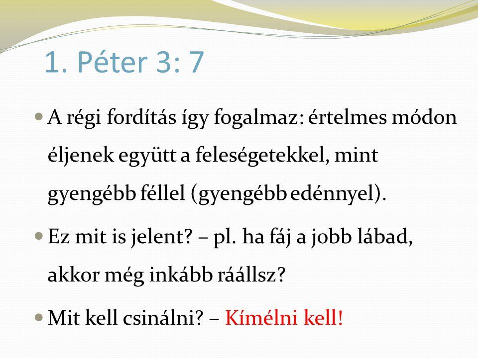 1. Péter 3: 7  A régi fordítás így fogalmaz: értelmes módon éljenek együtt a feleségetekkel, mint gyengébb féllel (gyengébb edénnyel).  Ez mit is je