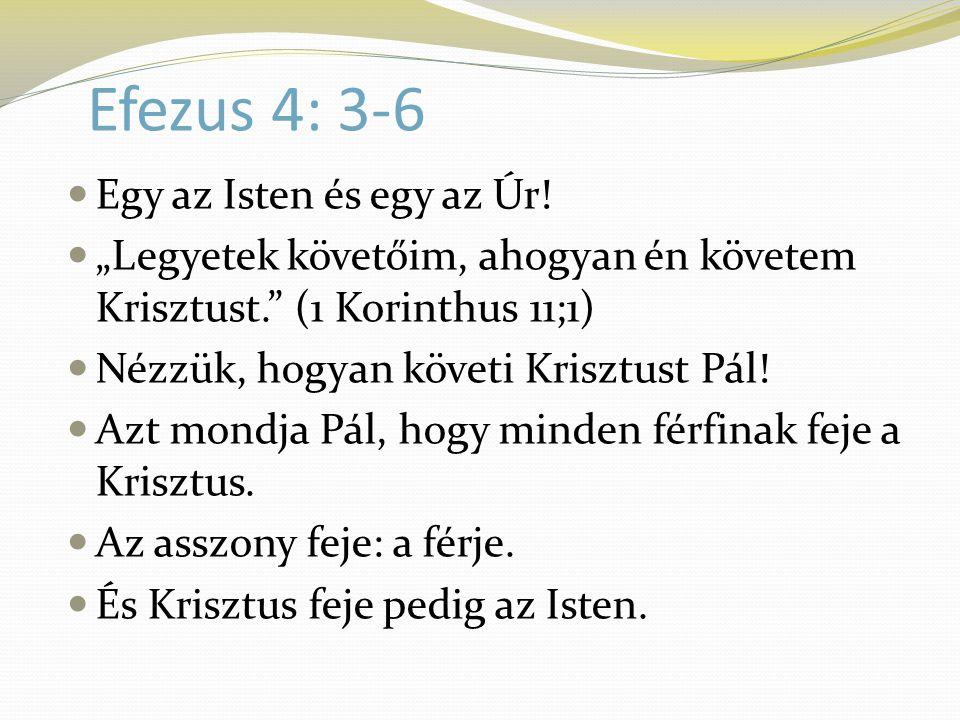 """Efezus 4: 3-6  Egy az Isten és egy az Úr!  """"Legyetek követőim, ahogyan én követem Krisztust."""" (1 Korinthus 11;1)  Nézzük, hogyan követi Krisztust P"""
