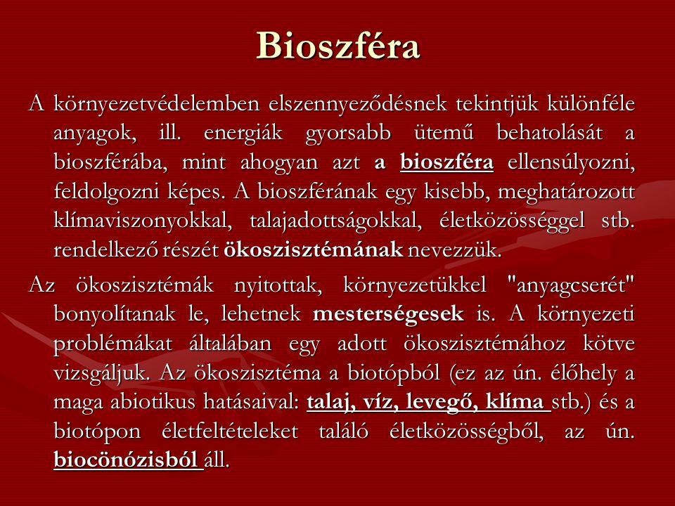 Bioszféra A környezetvédelemben elszennyeződésnek tekintjük különféle anyagok, ill.