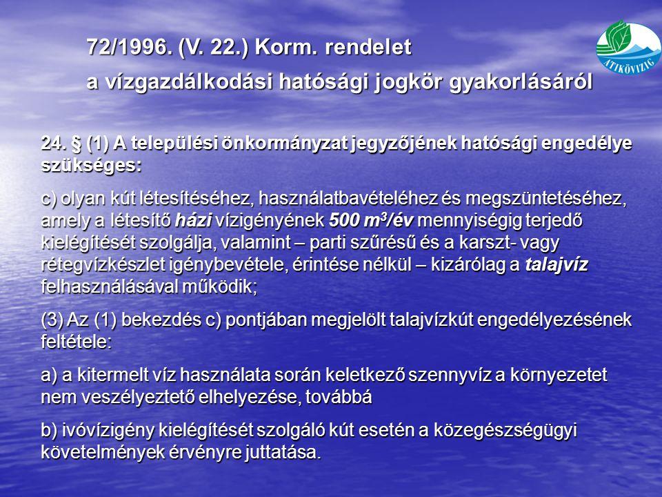 72/1996.(V. 22.) Korm. rendelet a vízgazdálkodási hatósági jogkör gyakorlásáról 24.