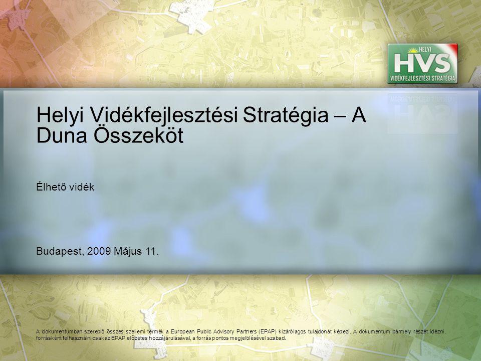 Budapest, 2009 Május 11. Helyi Vidékfejlesztési Stratégia – A Duna Összeköt A dokumentumban szereplő összes szellemi termék a European Public Advisory