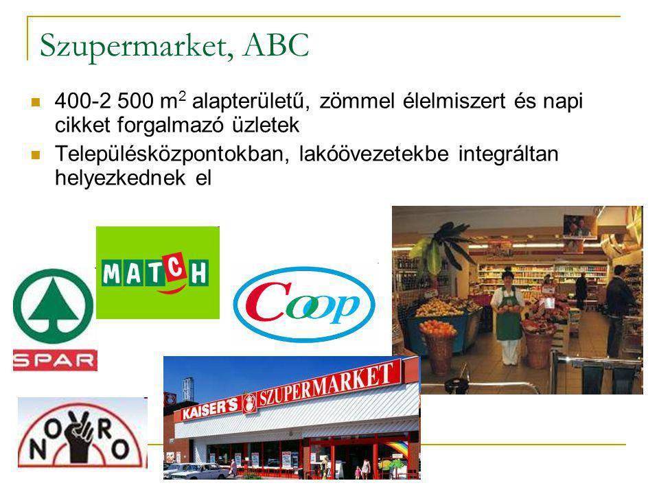 Szupermarket, ABC  400-2 500 m 2 alapterületű, zömmel élelmiszert és napi cikket forgalmazó üzletek  Településközpontokban, lakóövezetekbe integrált