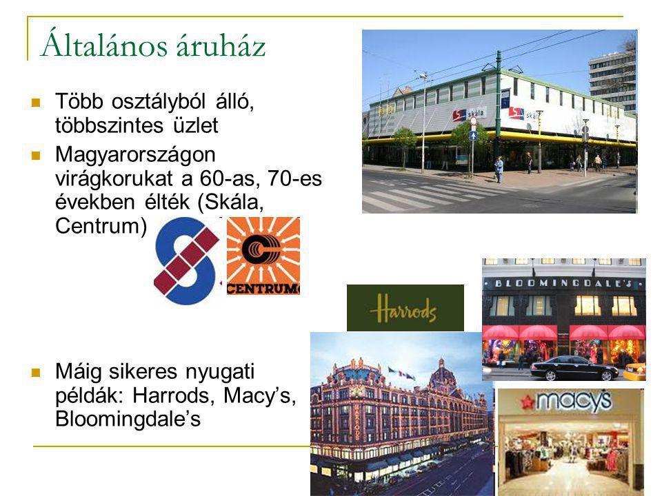 Általános áruház  Több osztályból álló, többszintes üzlet  Magyarországon virágkorukat a 60-as, 70-es években élték (Skála, Centrum)  Máig sikeres