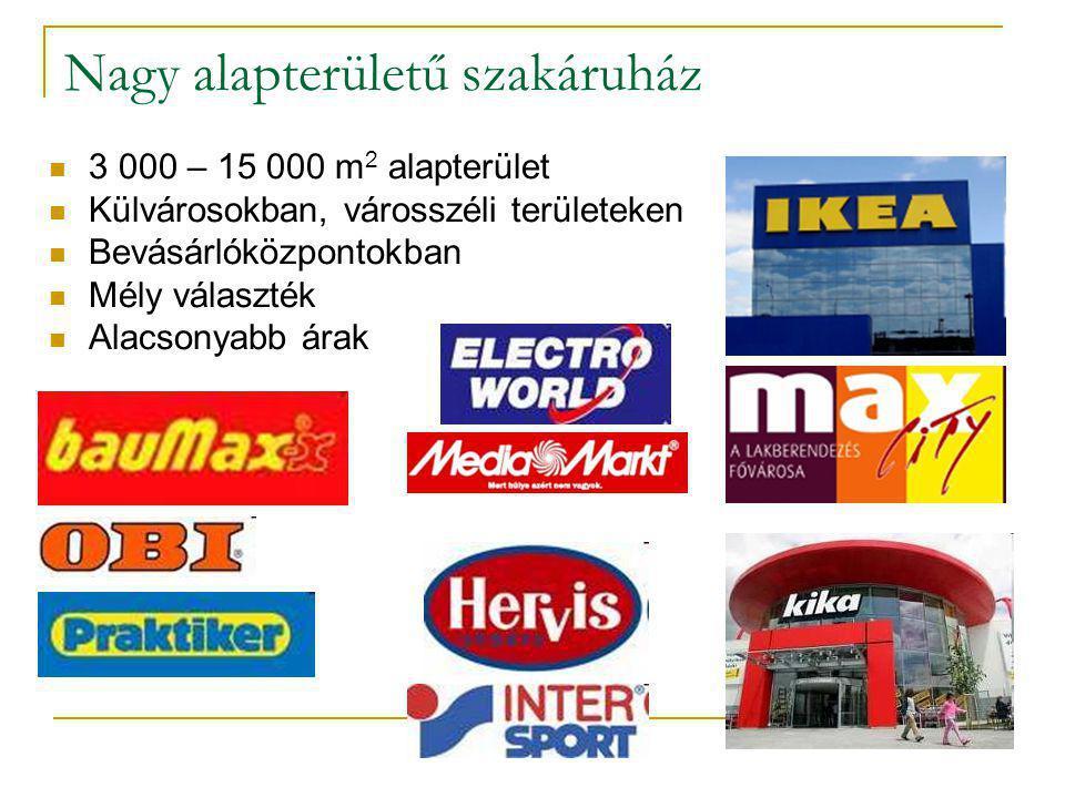 Nagy alapterületű szakáruház  3 000 – 15 000 m 2 alapterület  Külvárosokban, városszéli területeken  Bevásárlóközpontokban  Mély választék  Alacs