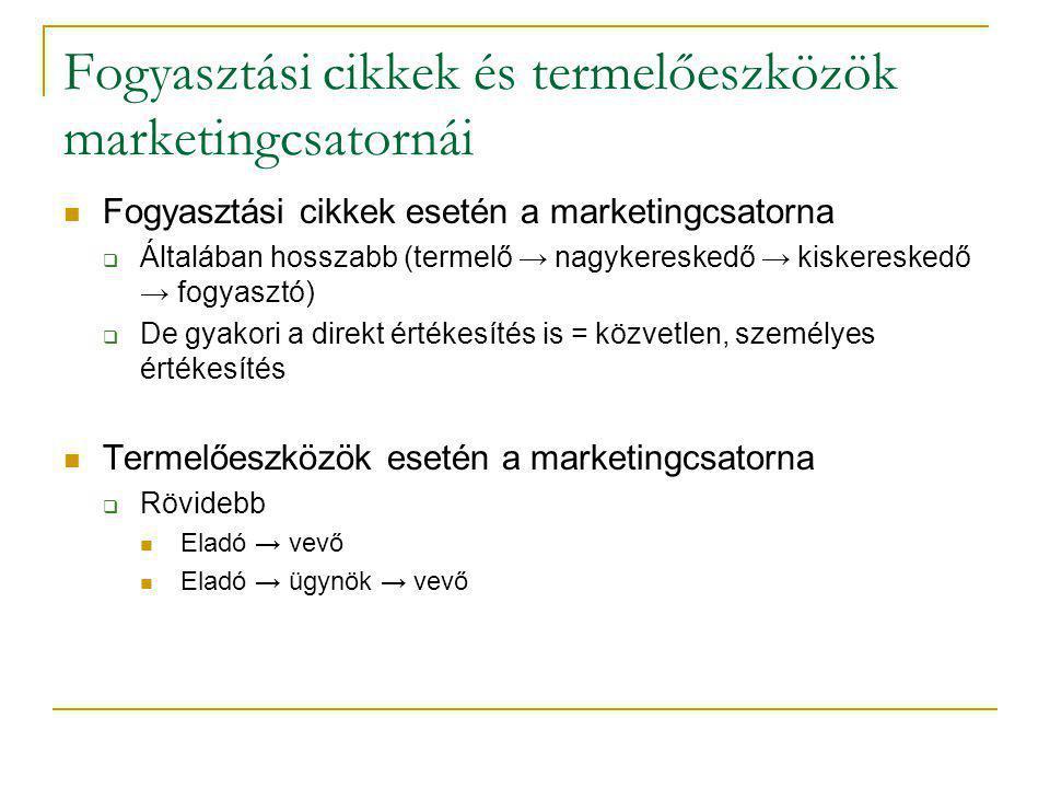 Fogyasztási cikkek és termelőeszközök marketingcsatornái  Fogyasztási cikkek esetén a marketingcsatorna  Általában hosszabb (termelő → nagykereskedő