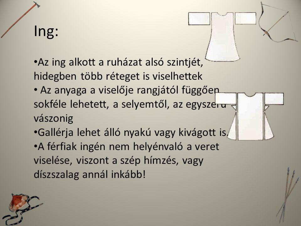 Az ing szabásánál, formájánál célszerű figyelembe venni a legősibb magyar népviseleteket.