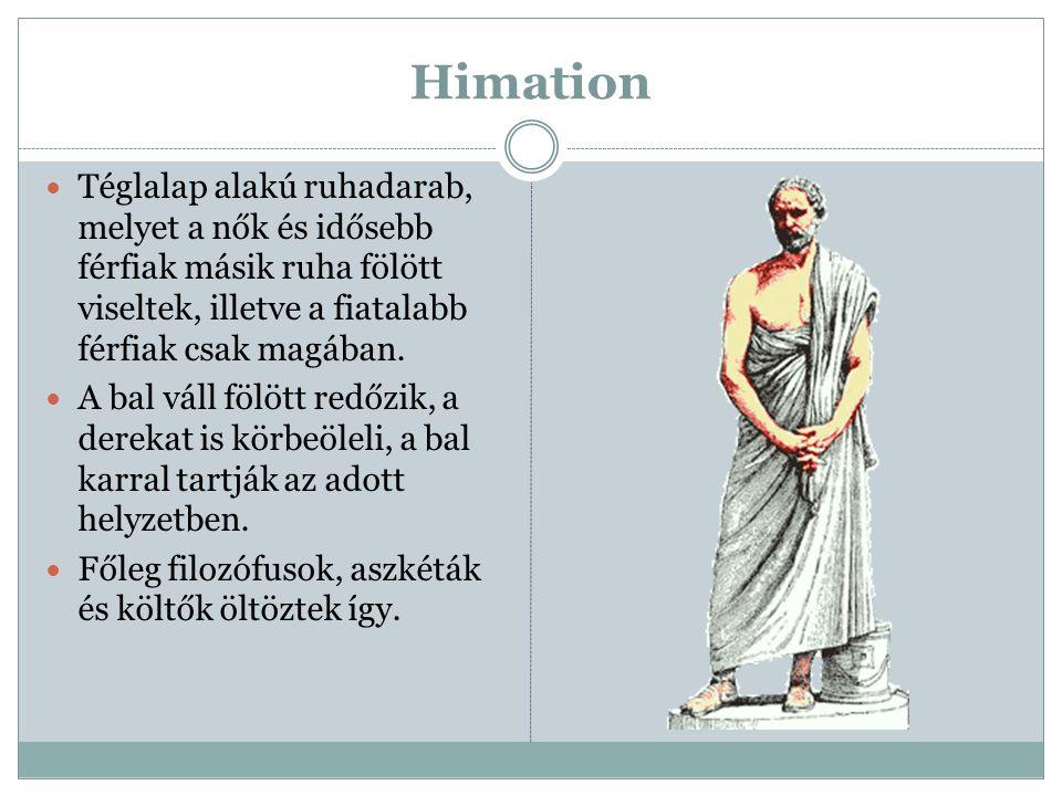 Himation  Téglalap alakú ruhadarab, melyet a nők és idősebb férfiak másik ruha fölött viseltek, illetve a fiatalabb férfiak csak magában.  A bal vál