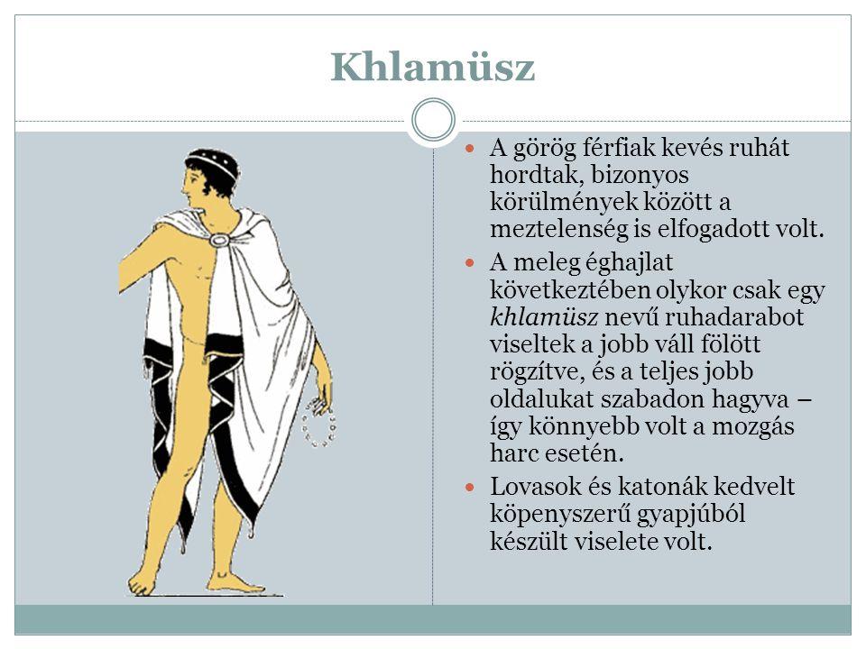 Khlamüsz  A görög férfiak kevés ruhát hordtak, bizonyos körülmények között a meztelenség is elfogadott volt.  A meleg éghajlat következtében olykor
