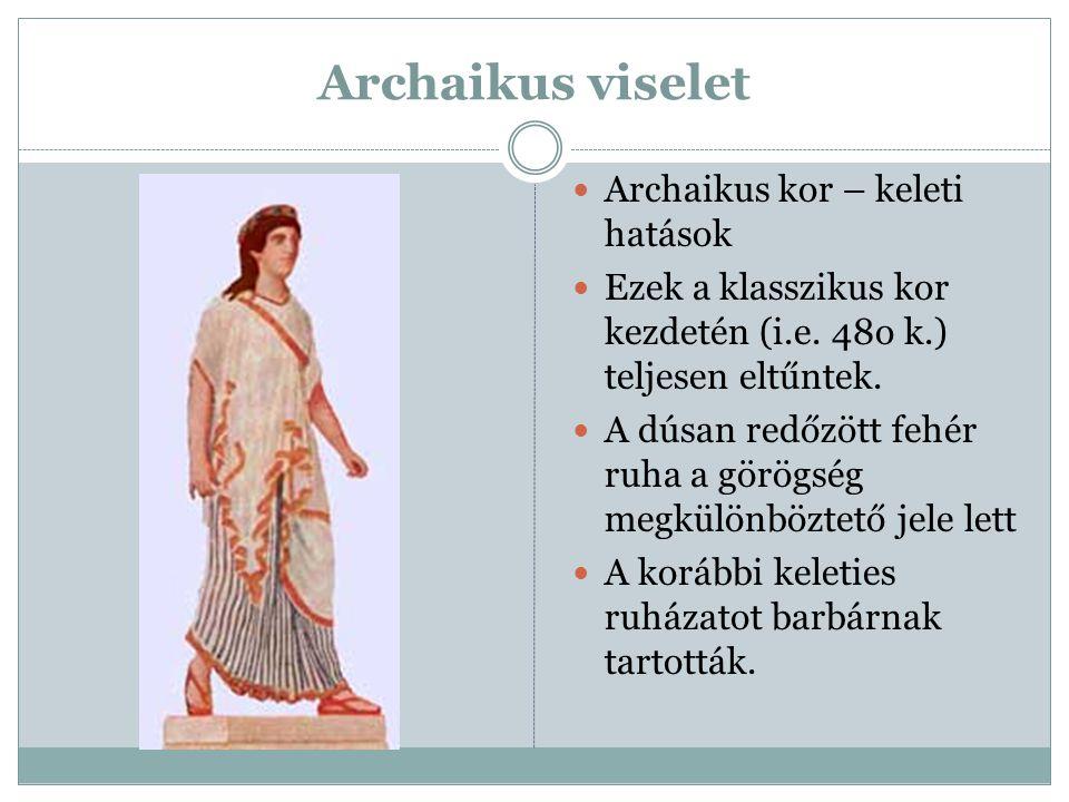 Archaikus viselet  Archaikus kor – keleti hatások  Ezek a klasszikus kor kezdetén (i.e. 48o k.) teljesen eltűntek.  A dúsan redőzött fehér ruha a g