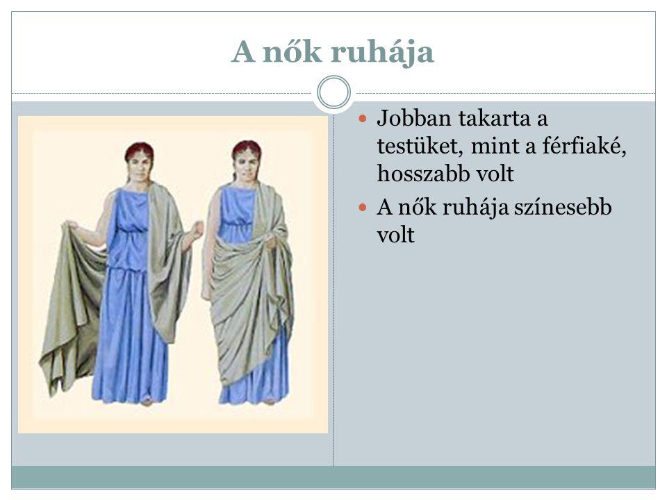 A nők ruhája  Jobban takarta a testüket, mint a férfiaké, hosszabb volt  A nők ruhája színesebb volt