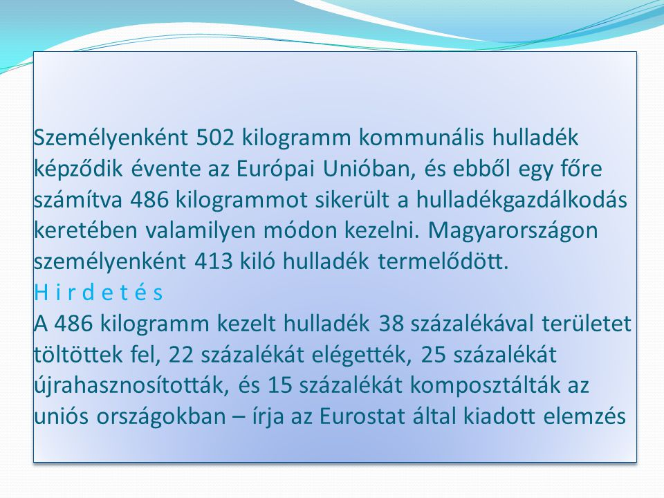 Személyenként 502 kilogramm kommunális hulladék képződik évente az Európai Unióban, és ebből egy főre számítva 486 kilogrammot sikerült a hulladékgazd