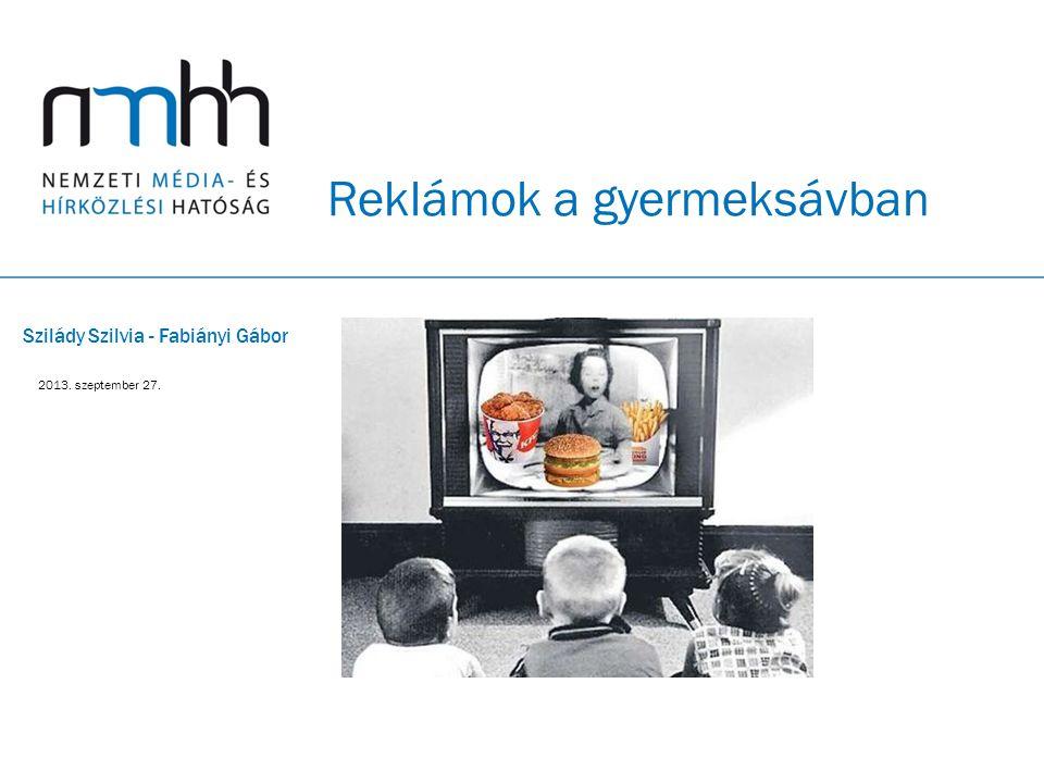 Reklámok a gyermeksávban Szilády Szilvia - Fabiányi Gábor 2013. szeptember 27.