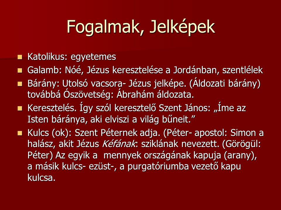 Fogalmak, Jelképek  Katolikus: egyetemes  Galamb: Nóé, Jézus keresztelése a Jordánban, szentlélek  Bárány: Utolsó vacsora- Jézus jelképe. (Áldozati