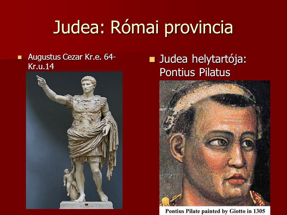 Judea: Római provincia  Augustus Cezar Kr.e. 64- Kr.u.14  Judea helytartója: Pontius Pilatus