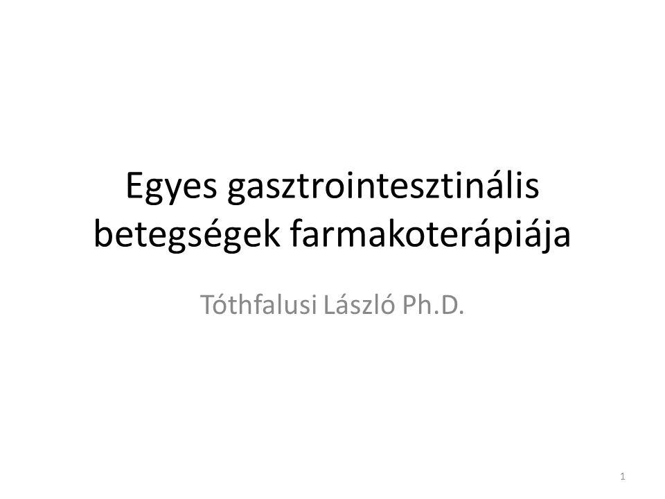 Egyes gasztrointesztinális betegségek farmakoterápiája Tóthfalusi László Ph.D. 1