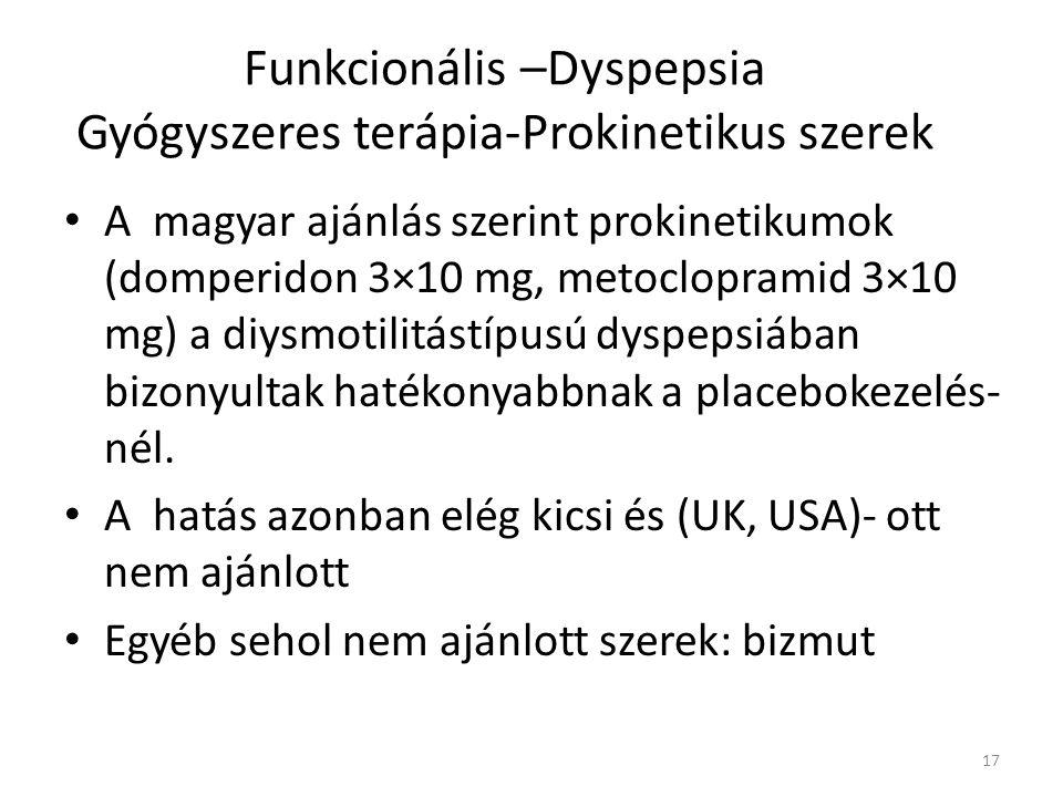 Funkcionális –Dyspepsia Gyógyszeres terápia-Prokinetikus szerek • A magyar ajánlás szerint prokinetikumok (domperidon 3×10 mg, metoclopramid 3×10 mg)
