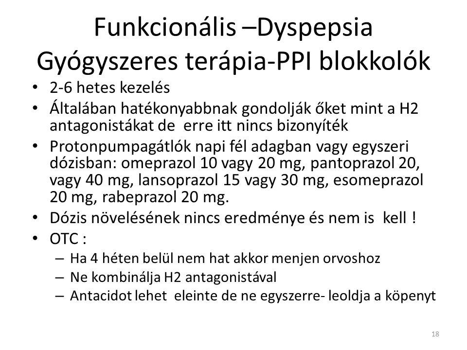 Funkcionális –Dyspepsia Gyógyszeres terápia-PPI blokkolók • 2-6 hetes kezelés • Általában hatékonyabbnak gondolják őket mint a H2 antagonistákat de er