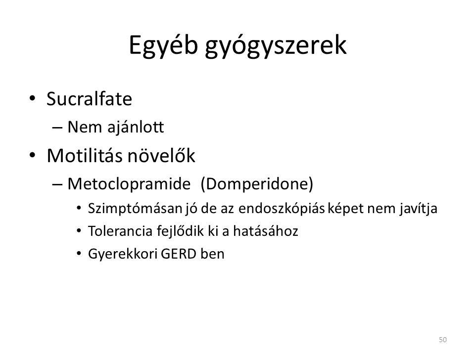 Egyéb gyógyszerek • Sucralfate – Nem ajánlott • Motilitás növelők – Metoclopramide (Domperidone) • Szimptómásan jó de az endoszkópiás képet nem javítj