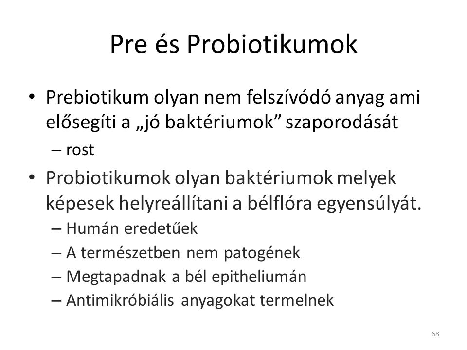 """Pre és Probiotikumok • Prebiotikum olyan nem felszívódó anyag ami elősegíti a """"jó baktériumok"""" szaporodását – rost • Probiotikumok olyan baktériumok m"""